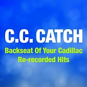 Backseat of Your Cadillac (Re-Recorded Hits) by C.C. Catch