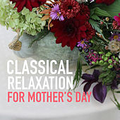 Classical Relaxation For Mother's Day by Royal Philharmonic Orchestra