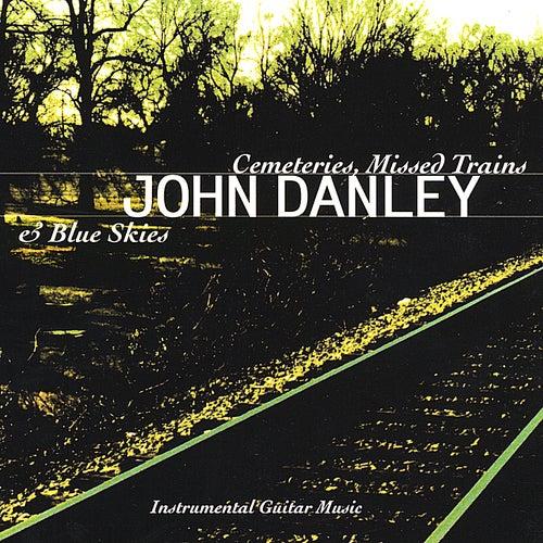 Cemeteries, Missed Trains & Blue Skies by John Danley