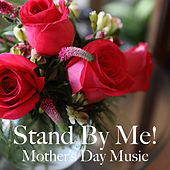 Stand By Me! Mother's Day Music by Royal Philharmonic Orchestra