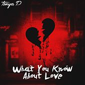 What You Know About Love by Tonya P