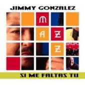 Si Me Faltas Tu by Jimmy Gonzalez y el Grupo Mazz