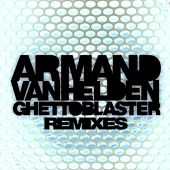 Ghettoblaster Remixes by Armand Van Helden