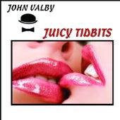 Juicy Tidbits by John Valby