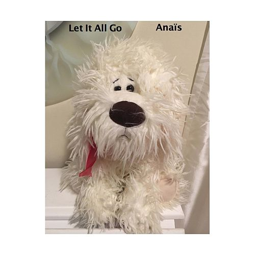 Let It All Go by Anaïs