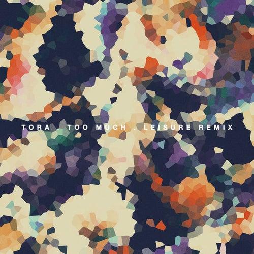 Too Much (Leisure Remix) von Tora