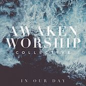 In Our Day by Awaken Worship Collective