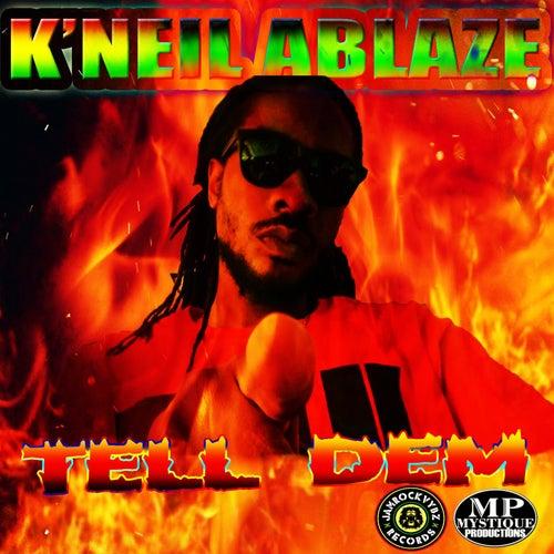 Tell Dem by K'Neil Ablaze