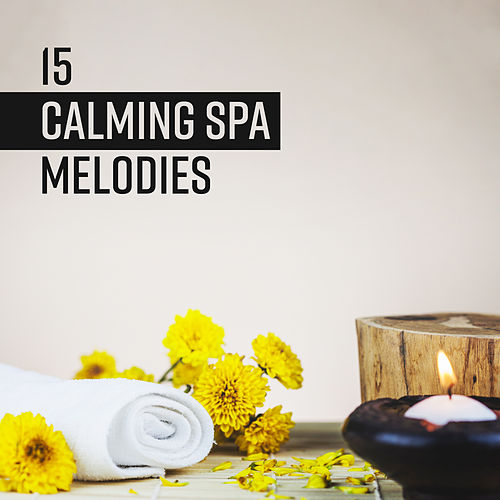 15 Calming Spa Melodies by Relaxation and Dreams Spa