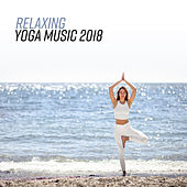 Relaxing Yoga Music 2018 von Lullabies for Deep Meditation