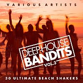 Deep-House Bandits, Vol. 3 (30 Ultimate Beach Shakers) by Various Artists