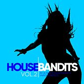 House Bandits, Vol. 2 (30 Ultimate Club Rockets) by Various Artists