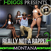 J-Diggs Presents: Really Not a Rapper 2 von Montona Montana Montana