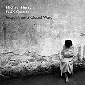 Michael Hersch: Images from a Closed Ward by Flux Quartet