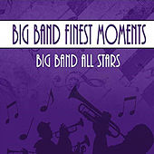 Big Band Finest Moments by Big Band All-Stars