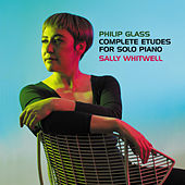 Philip Glass: Complete Études For Solo Piano by Sally Whitwell