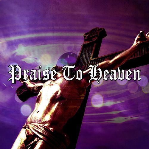 Praise To Heaven by Praise and Worship
