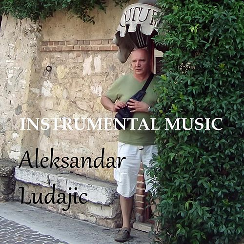 Instrumental Music by Aleksandar Ludajic