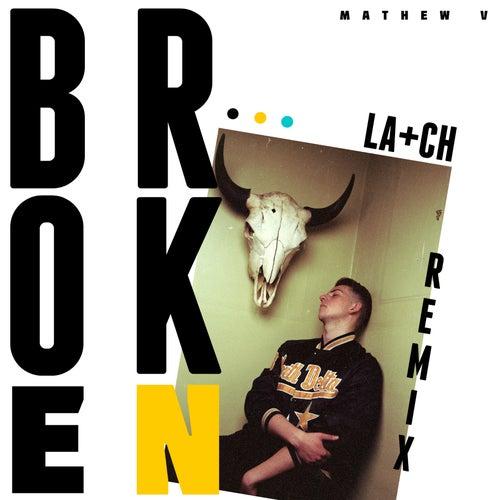 Broken (La+ch Remix) de Mathew V