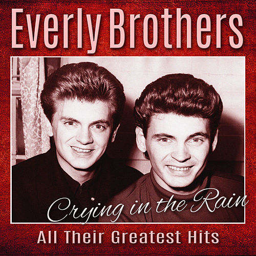 Crying In The Rain - All Their Greatest Hits by The Everly Brothers