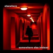 Somewhere Else Instead by Elsewhere