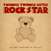 Lullaby Versions of Skillet by Twinkle Twinkle Little Rock Star