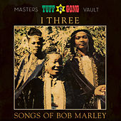 Tuff Gong Presents: Songs of Bob Marley (From the Masters Vault) by I-Three