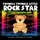 Lullaby Versions of Pixies by Twinkle Twinkle Little Rock Star