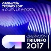 A Quién Le Importa (Operación Triunfo 2017) by Operación Triunfo 2017