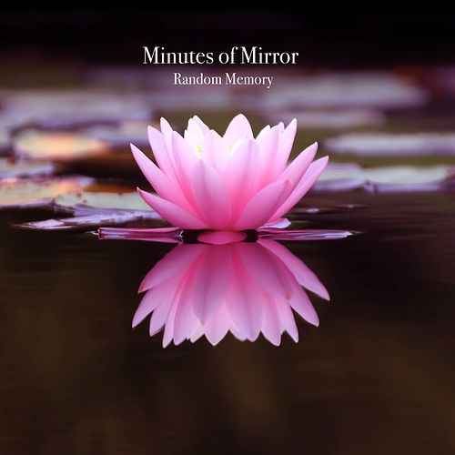 Random Memory by Minutes of Mirror