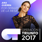 Por Debajo De La Mesa (Operación Triunfo 2017) by Ana Guerra