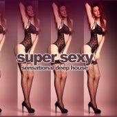 Super Sexy Deep (Sensational Deep House) by Various Artists