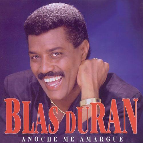 Anoche Me Amargue by Blas Duran