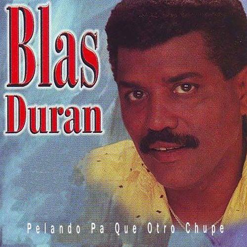 Pelando Pa Que Otro Chupe by Blas Duran