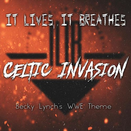 Celtic Invasion (Becky Lynch's WWE Theme) by It Lives, It Breathes