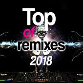 Top of Remixes 2018 by Various Artists