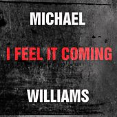 I Feel It Coming by Michael Williams