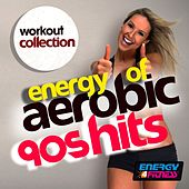 Energy Of Aerobic 90s Hits Workout Collection by Various Artists