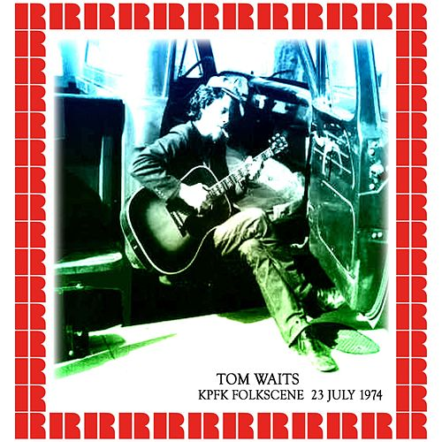 KPFK Folkscene, July 23th, 1974 (Hd Remastered Edition) de Tom Waits