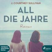 All die Jahre (Ungekürzt) von J. Courtney Sullivan