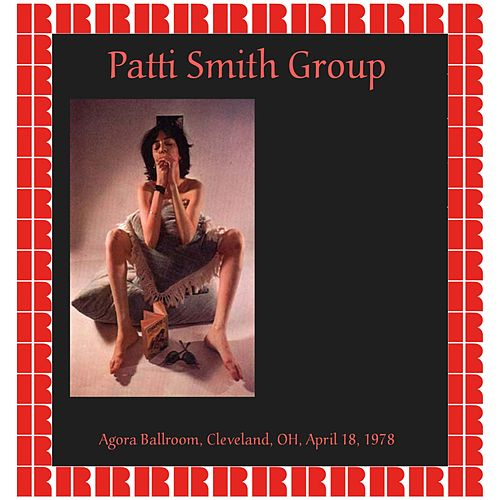 Agora Ballroom, Cleveland OH. April 18 ,1978 (Hd Remastered Edition) by Patti Smith
