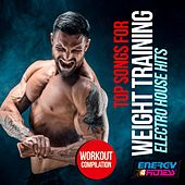 Top Songs For Weight Training Electro House Hits Workout Compilation by Various Artists