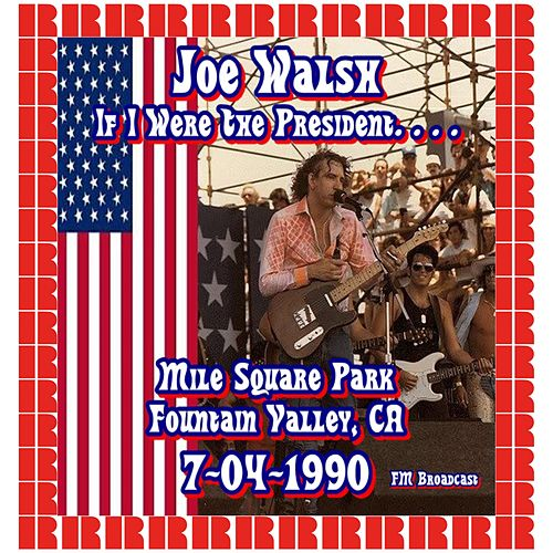 Mile Square Park, Fountain Valley, Ca. July 4th, 1990 (Hd Remastered Edition) by Joe Walsh