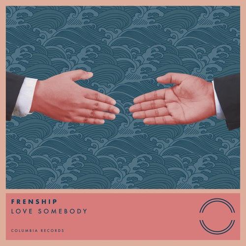 LOVE Somebody by Frenship