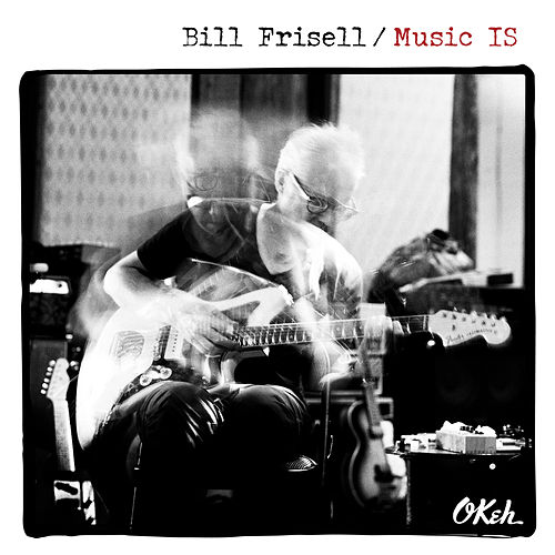 Music IS by Bill Frisell