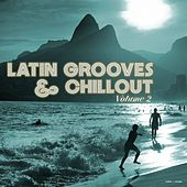 Latin Grooves & Chillout, Vol. 2 by Various Artists