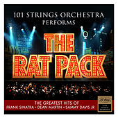 101 Strings Orchestra Performs The Rat Pack – The Greatest Hits of Frank Sinatra – Dean Martin – Sammy Davis Jr. by 101 Strings Orchestra