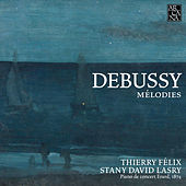 Debussy: Mélodies by Thierry Felix
