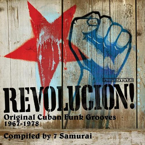 Revolucion! Original Cuban Funk Grooves 1967 - 1978 by Various Artists