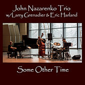 Some Other Time (feat. Larry Grenadier & Eric Harland) by John Nazarenko